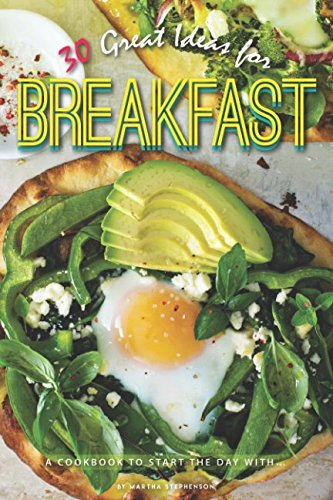 30 Great Ideas for Breakfast: A Cookbook to Start the Day with...