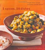 5 Spices, 50 Dishes: Simple Indian Recipes Using Five Common Spices