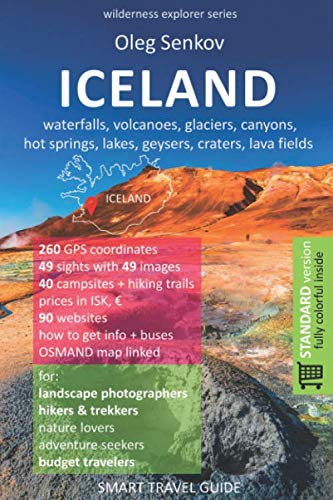 ICELAND, waterfalls, volcanoes, glaciers, canyons, hot springs, lakes, geysers, craters, lava fields: Smart Travel Guide for Nature Lovers, Hikers, Trekkers, Photographers (Wilderness Explorer)