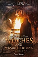 The Witches and Wizards of Ozz: Deep Impact (Volume 1)