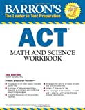 Barron's ACT Math and Science Workbook, 2nd Edition, Roselyn Teukolsky M.S., 143800222X