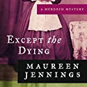 Except the Dying: A Murdoch Mystery, Book 1 Audiobook by Maureen Jennings Narrated by David Marantz