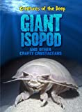 Giant Isopods and Other Crafty Crustaceans (Creatures of the Deep)