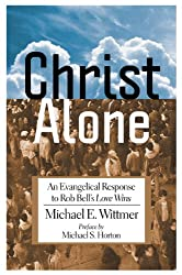 Christ Alone: An Evangelical Response to Rob Bell's