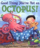 Good Thing You're Not an Octopus!, Julie Markes, 006028465X