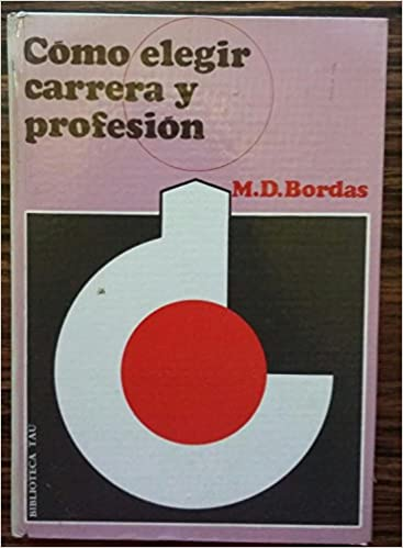 Cómo elegir carrera y profesión : guía para la orientación profesional y nomenclator de enseñanzas: Amazon.es: Bordas, M. Dolores: Libros