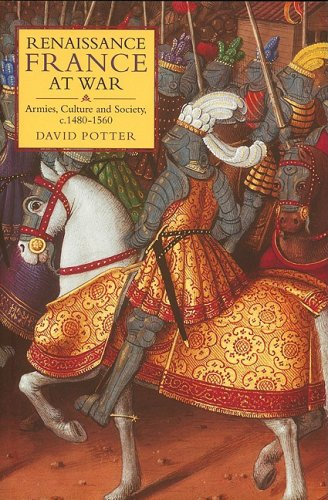 Read Online Renaissance France at War: Armies, Culture and Society, c.1480-1560 (Warfare in History) pdf