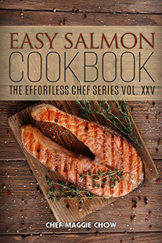 Easy Salmon Cookbook (Salmon Cookbook, Salmon Recipes, Salmon, Salmon Dishes, Easy Salmon Cookbook 1) by [Maggie Chow, Chef]