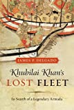 Khubilai Khan's Lost Fleet, James P. Delgado, 0520259769
