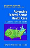 img - for Advancing Federal Sector Health Care: A Model for Technology Transfer (Health Informatics) book / textbook / text book