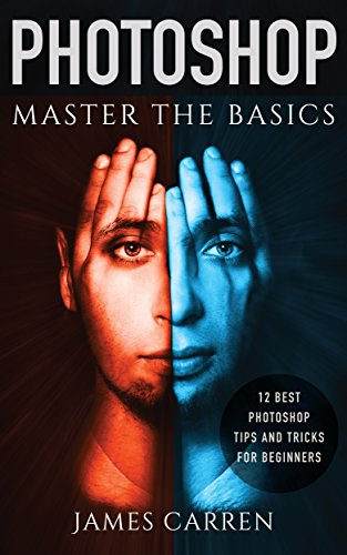 Master The Basics of Photoshop:  - 12 Best Photoshop Tips and Tricks for Beginners