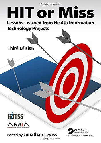 HIT Or Miss 3rd Edition  Lessons Learned From Health Information Technology Projects  HIMSS