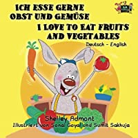 Ich esse gerne Obst und Gemuse I Love to Eat Fruits and Vegetables (German English bilingual, Childrens German books): Kids German book, German ... (German English Bilingual Collection)