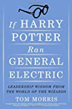 If Harry Potter Ran General Electric, Tom Morris, 0385517548