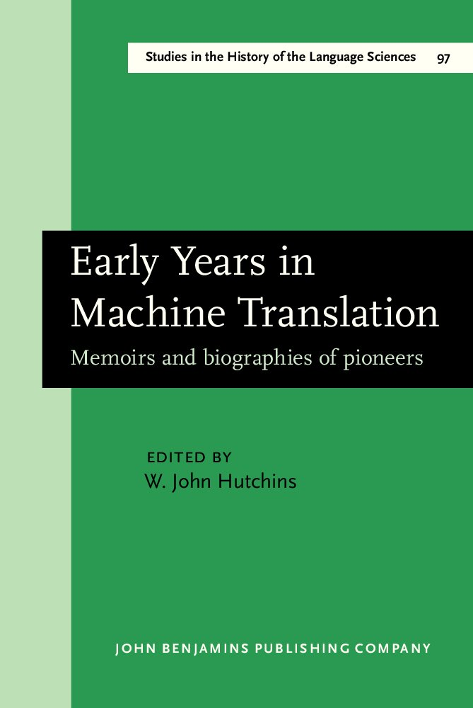 Early Years in Machine Translation: Memoirs and biographies of pioneers (Studies in the History of the Language Sciences)