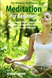 Meditation for Beginners: How to Relieve Stress, Anxiety and Depression and Return to a State of Inner Peace and Happiness