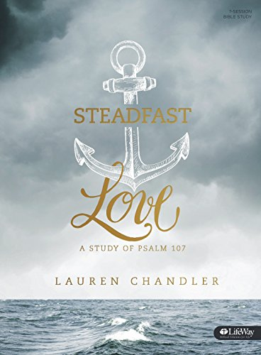 Steadfast Love - Bible Study Book: A Study of Psalm 107