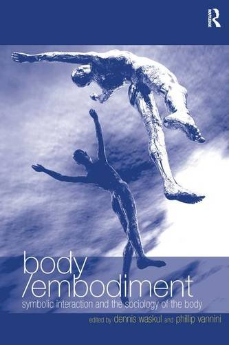 Bodyembodiment Symbolic Interaction And The Sociology Of The Body