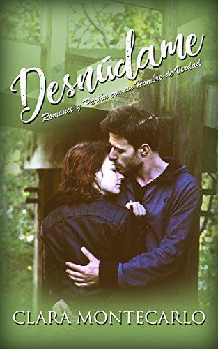 Desnúdame: Romance y Pasión con un Hombre de Verdad (Novela Romántica y Erótica) (Spanish Editio