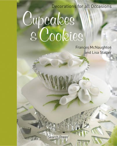 Cupcakes & Cookies: Decorations for All Occasions by Frances McNaughton, Lisa Slatter