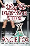 My Big Fat Demon Slayer Wedding: Volume 5 (A Biker Witches Novel)