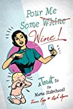 Pour Me Some Wine: A Toast to the Mama Sisterhood!