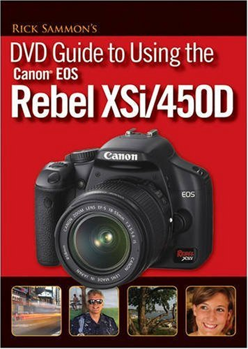 Rick Sammon's DVD Guide to Using the Canon EOS Rebel XSi/450D (Xsi Dvd)