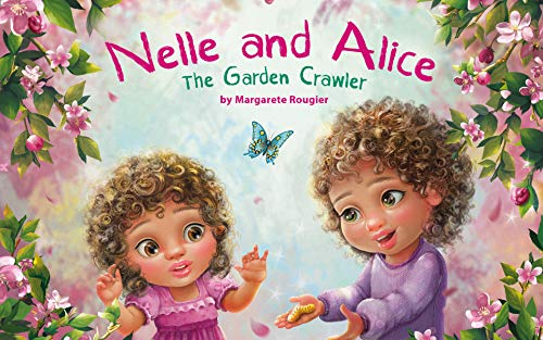 Nelle and Alice: The Garden Crawler by [Rougier, Margarete]