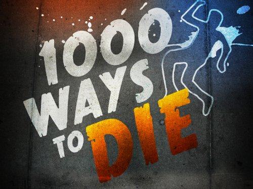 1000 Ways to Die (2008 - 2012) (Television Series)