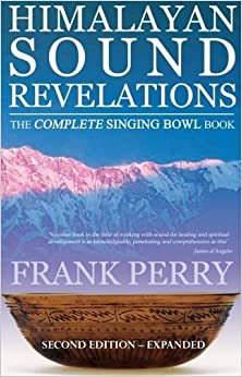 Himalayan Sound Revelations - 2nd Edition: The Complete Singing Bowl Book por Frank Perry epub