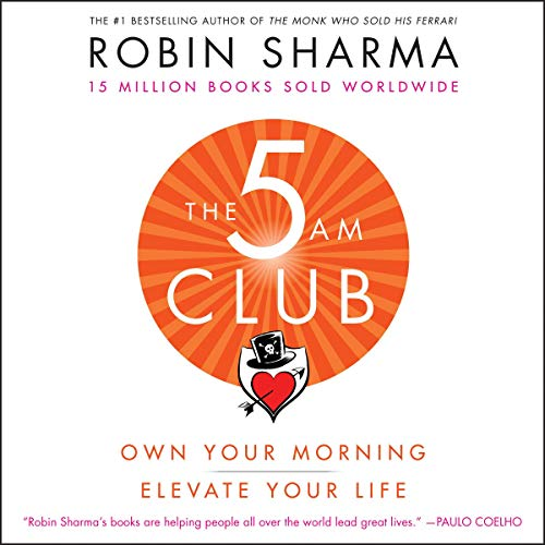 The 5 AM Club: Own Your Morning. Elevate Your