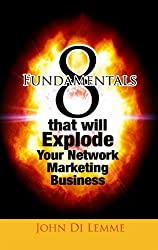 8 Fundamentals that will EXPLODE Your Network Marketing Business INSTANTLY!