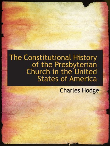 The Constitutional History of the Presbyterian Church in the United States of America Charles Hodge