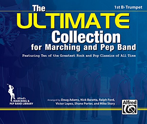 The ULTIMATE Collection for Marching and Pep Band: Featuring ten of the greatest rock and pop classics of all time (1st B-flat Trumpet)