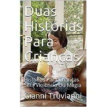 Duas Histórias Para Crianças: Histórias Para Crianças Sem Violência Ou Magia (Portuguese Edition)