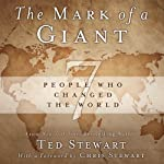 The Mark of a Giant: 7 People Who Changed the World | Ted Stewart,Chris Stewart