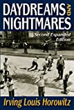Daydreams and Nightmares : Expanded Edition, Horowitz, Irving Louis, 1412845890