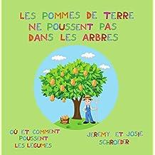 Les pommes de terre ne poussent pas dans les arbres! (French Edition)