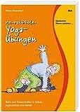 Meine stärksten Yoga-Übungen: Ruhe und Konzentration in Schule, Jugendarbeit und Familie