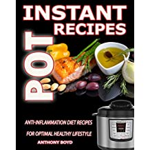 Instant Pot Recipes CookBook: Anti-Inflammation Diet Recipes For Optimal Healthy Lifestyle(Instant Pot Cookbook, Anti Inflammatory Diet, Clean Eating, Pressure cooker cookbook,low carb diet)