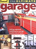 ultimate garage - The Ultimate Garage: Getting Organized, Outfitting Your Garage, Creative Use of Space