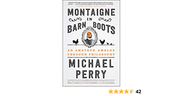 Montaigne In Barn Boots An Amateur Ambles Through Philosophy Kindle Edition By Perry Michael Literature Fiction Kindle Ebooks Amazon Com