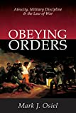 Obeying Orders: Atrocity, Military Discipline and the Law of War