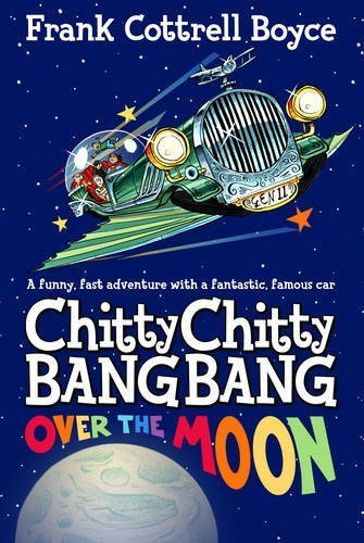 CHITTY CHITTY BANG BANG 3: Over the Moon by Cottrell Boyce. Frank ( 2013 ) Hardcover