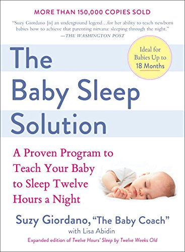 The Baby Sleep Solution: A Proven Program to Teach Your Baby to Sleep Twelve Hours a Night [Suzy Giordano - Lisa Abidin] (Tapa Blanda)