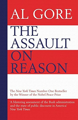 Assault on Reason: How the Politics of Blind Faith Subvert Wise Decision-making