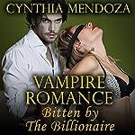 Vampire Romance: Bitten by the Billionaire   Cynthia Mendoza