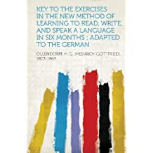 Key to the Exercises in the New Method of Learning to Read, Write, and Speak a Language in Six Months: Adapted to the German