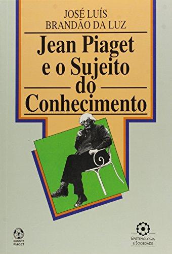Jean Piaget e o Sujeito do Conhecimento