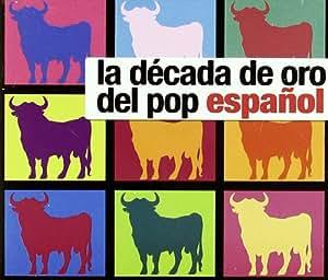La Decada De Oro Del Pop Español